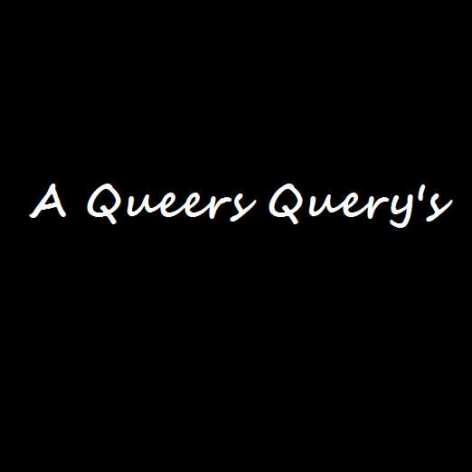 A Queers Query's