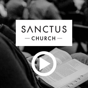 Sanctus Church Video Sermons