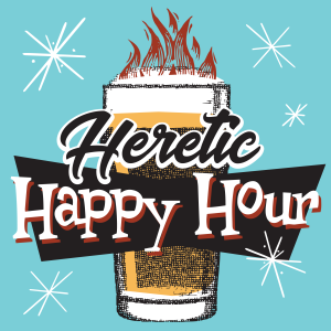 Heretic Happy Hour