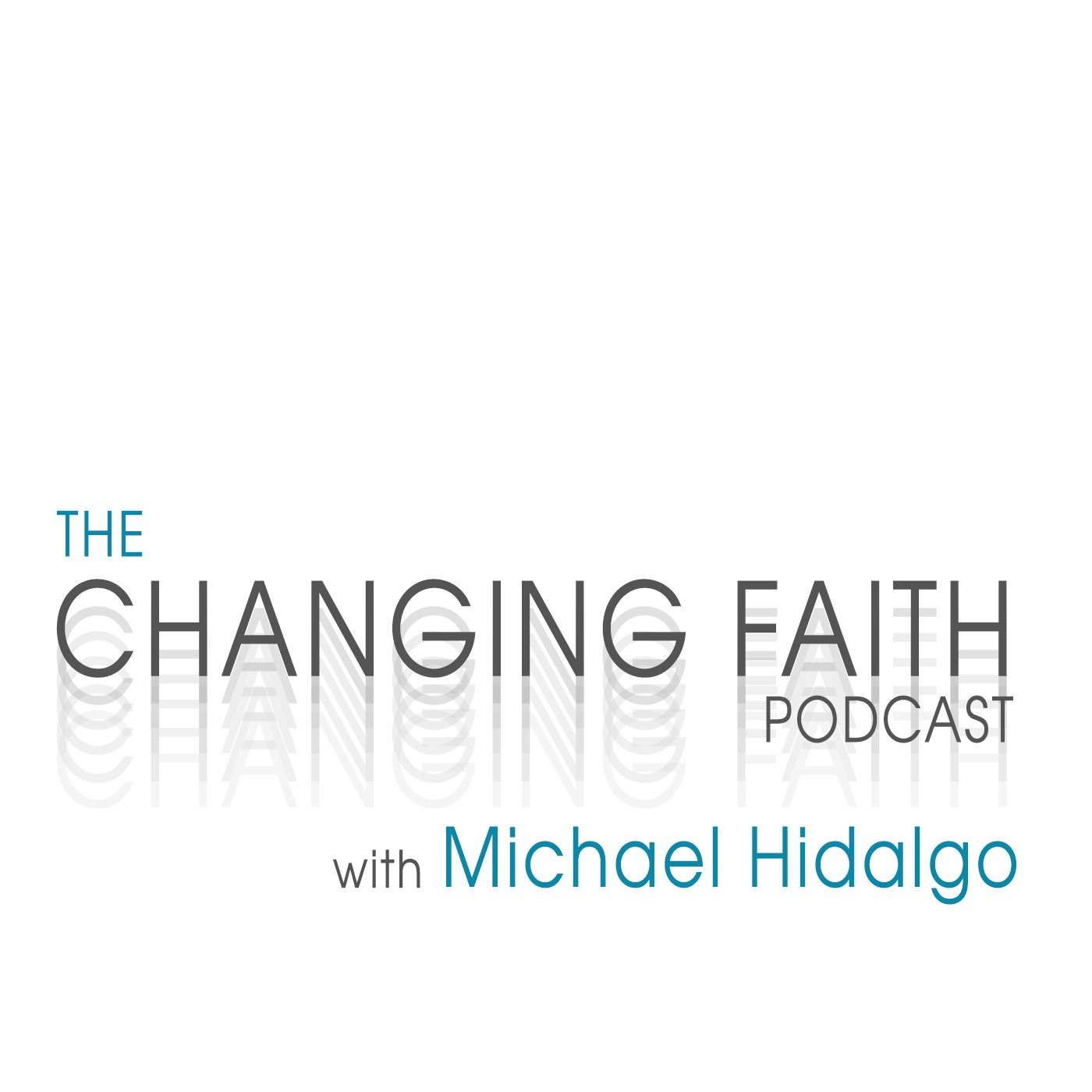 The Changing Faith Podcast with Michael Hidalgo