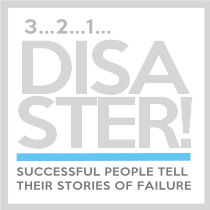 3…2..1…Disaster! (beta) Succesful people tell their stories of failure