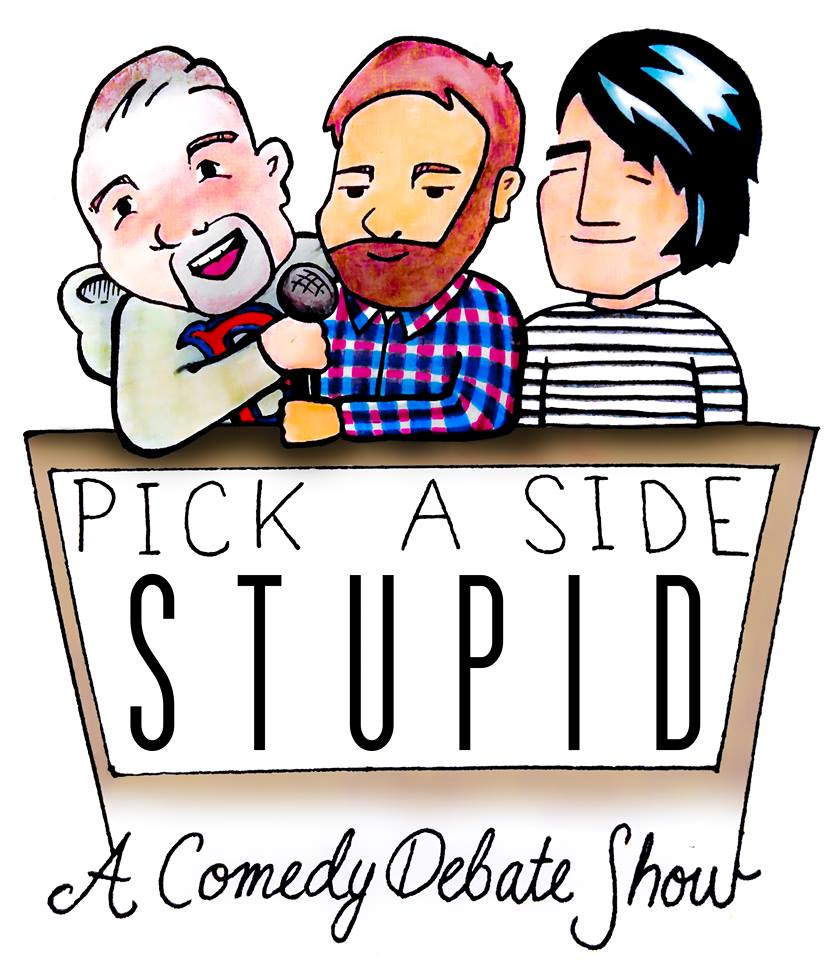 Pick A Side Stupid: A Comedy Debate Show