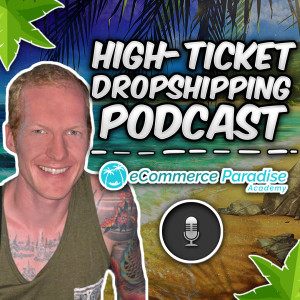 eCommerce Paradise High-Ticket Drop Shipping Podcast