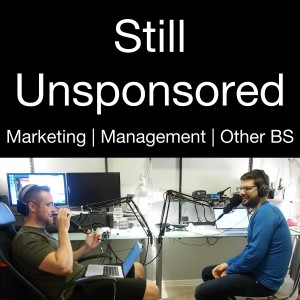 Still Unsponsored - Marketing Podcast