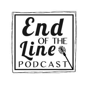 The End Of The Line Podcast