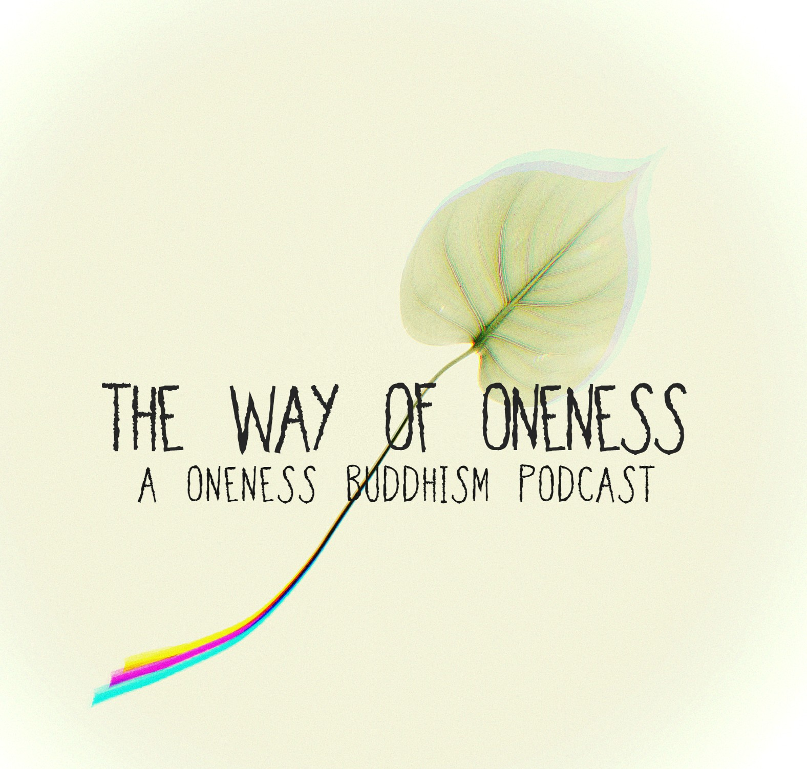 Way of Oneness: A Oneness Buddhism Podcast