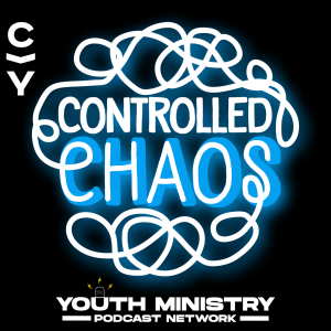 Controlled Chaos Junior High Middle School Youth Ministry Podcast Network Christ in Youth
