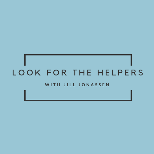 Look For The Helpers with Jill Jonassen