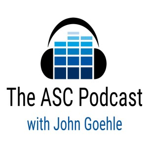Episode 013 - ASC Podcast with John Goehle - March 26, 2018