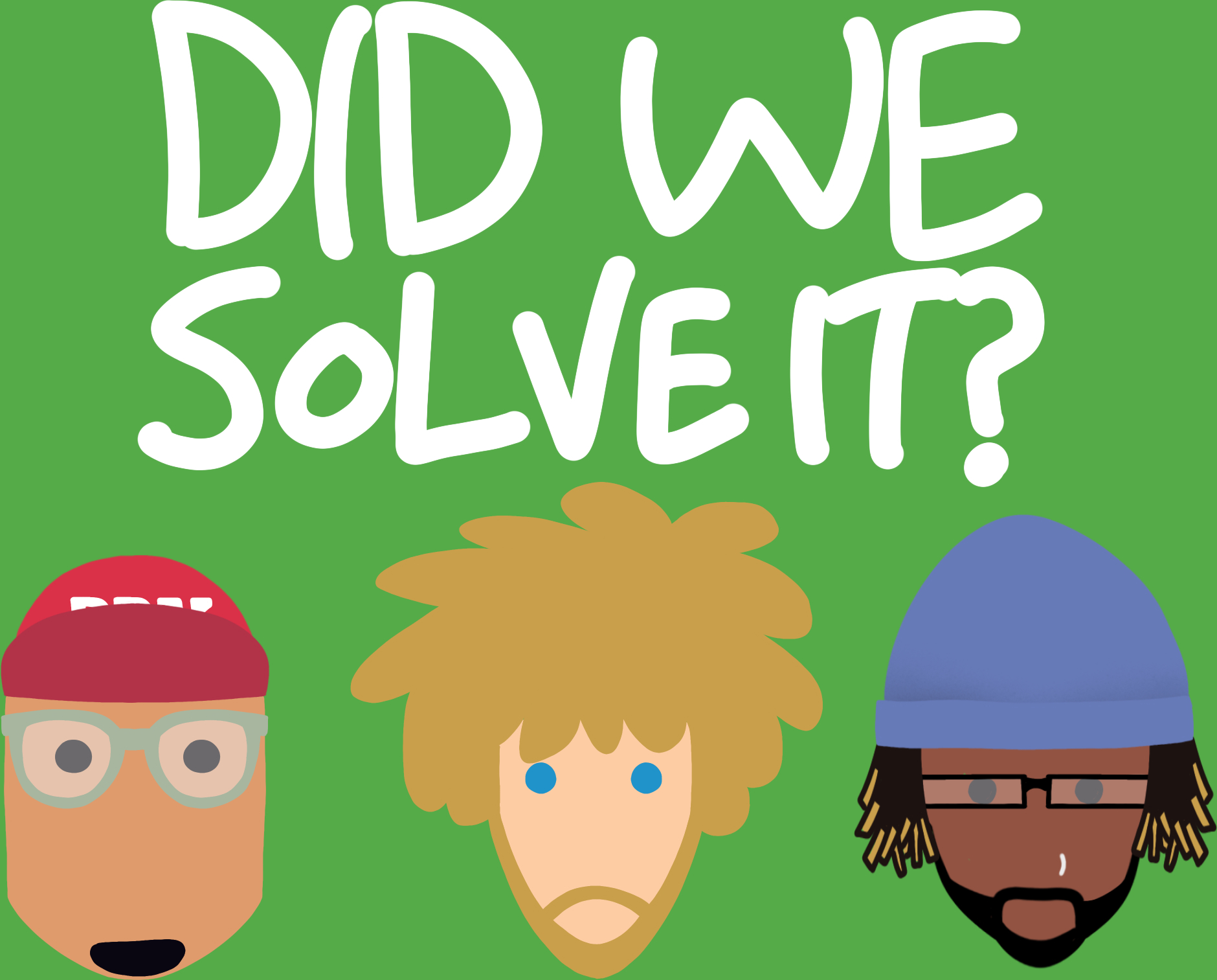 Did We Solve It?