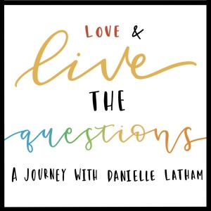 Love  & Live the Questions