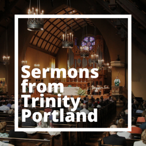 Sermons from Trinity Cathedral Portland