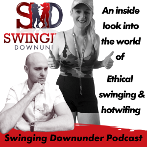 Swinging Downunder - Swingers Podcast, Hotwifing Couple