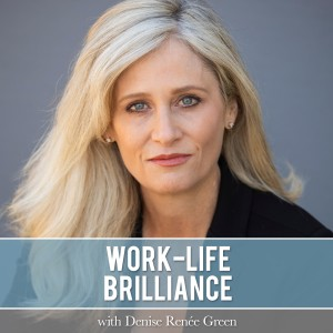 The Work-Life Brilliance Podcast with Denise R. Green
