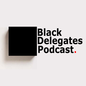 The Black Delegates Podcast