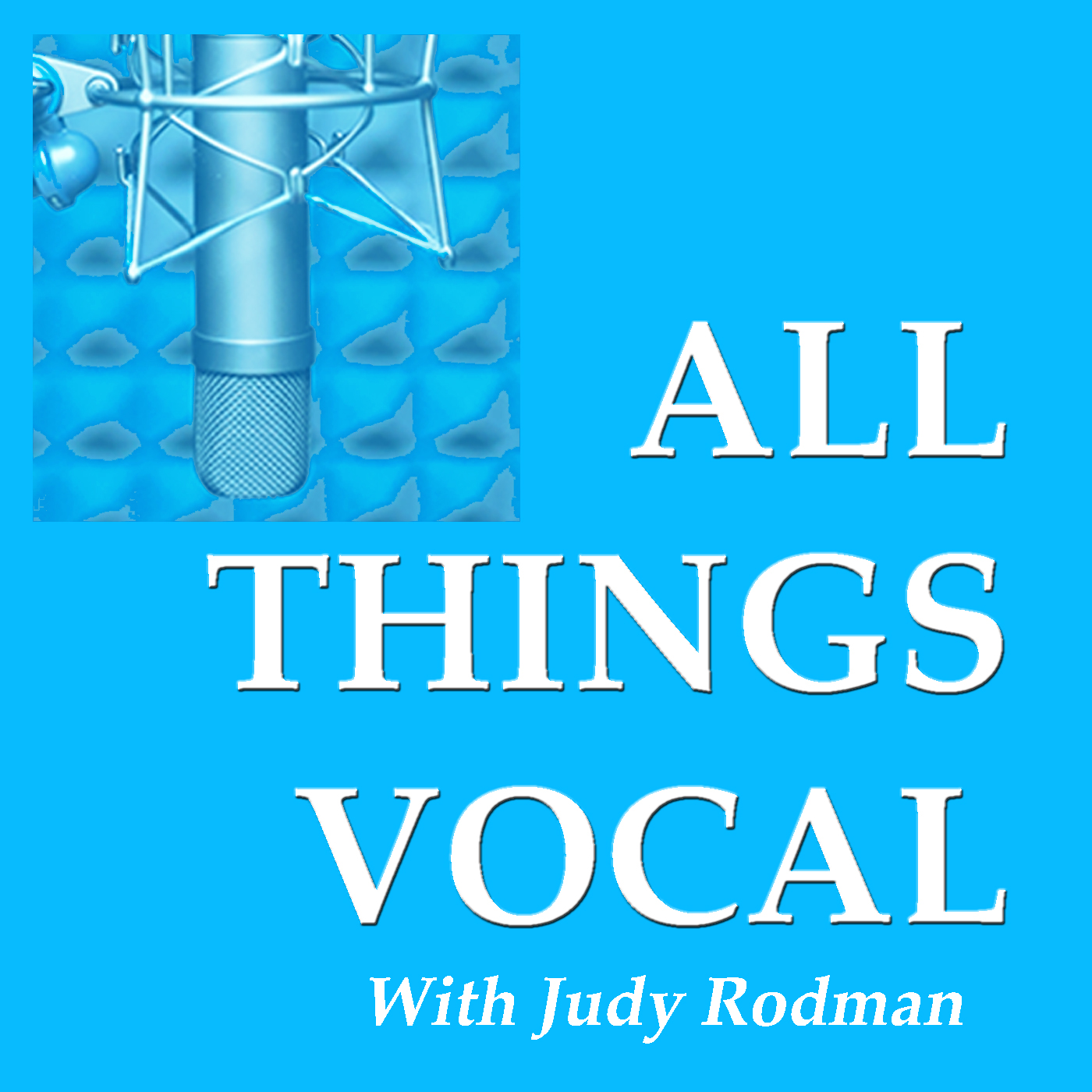 All Things Vocal: Podcast for Singers, Speakers, Voice Coaches and Producers