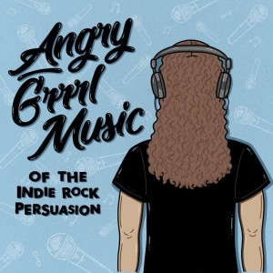Angry Grrrl Music of the Indie Rock Persuasion