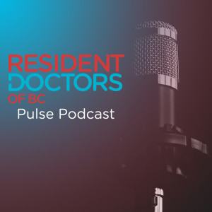Resident Doctors of BC Pulse Podcast