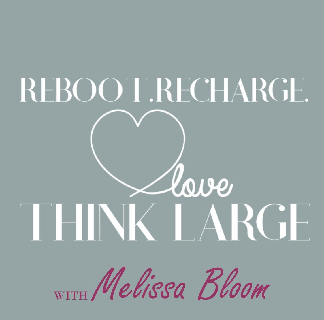 Reboot Recharge Love & Think Large