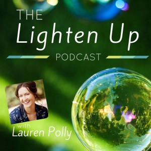 The Lighten Up Podcast with Lauren Polly