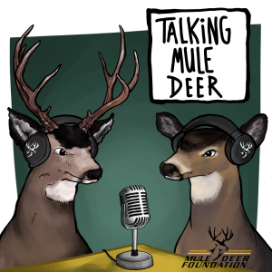 Mule Deer Foundation - Talking Mule Deer Podcast