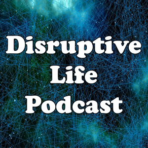 Disruptive Life Podcast