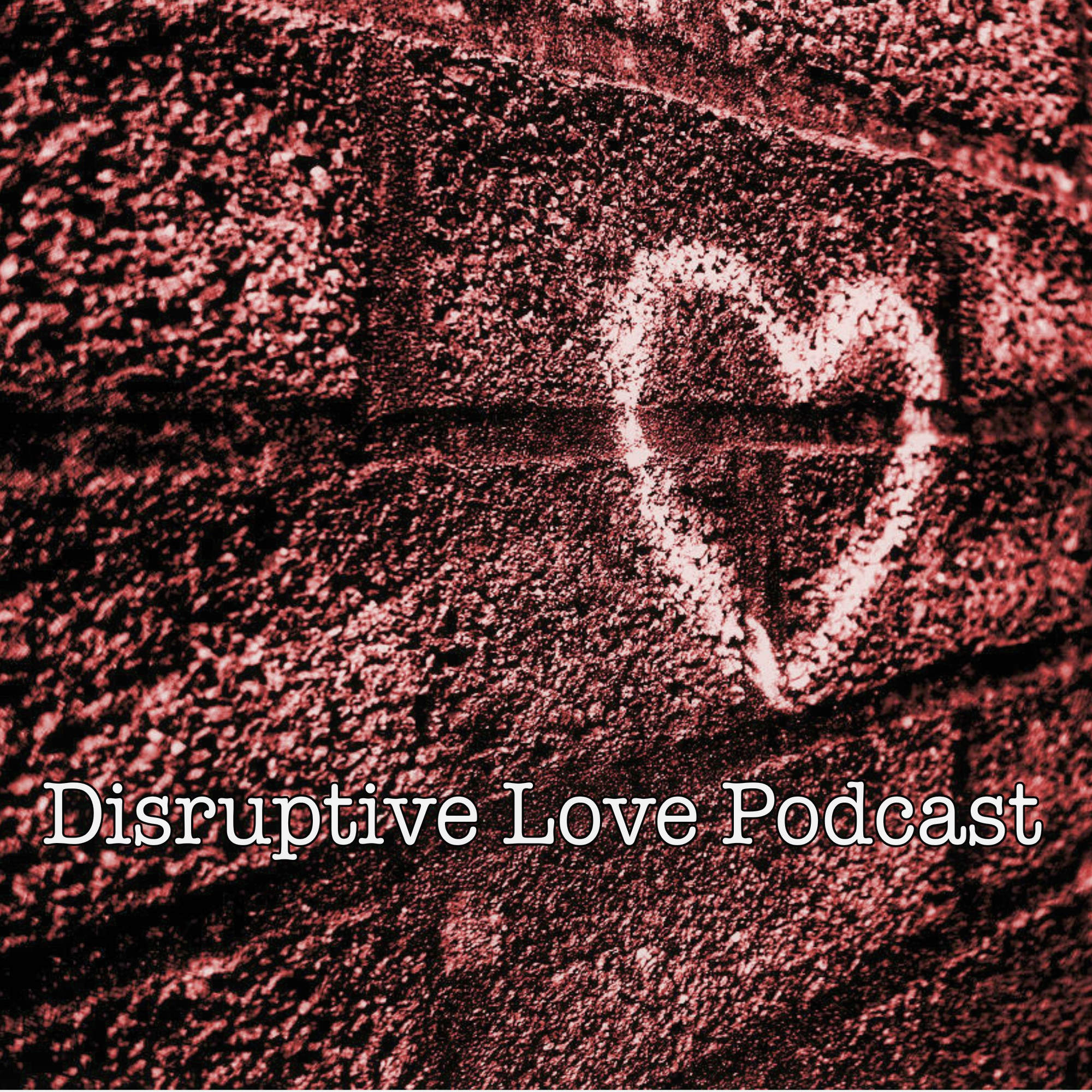 Disruptive Love Podcast - Relationships, Dating, and More