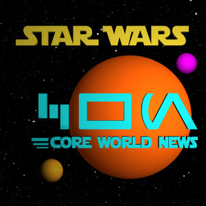 Core World News: A Weekly Star Wars Podcast