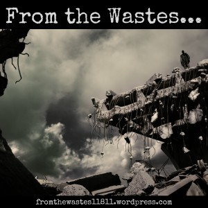 From the Wastes...