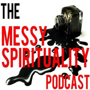 The Messy Spirituality Podcast