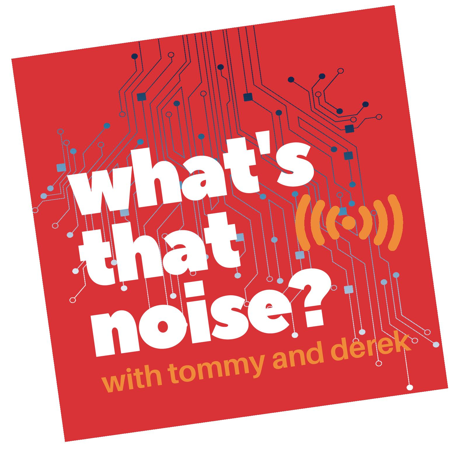 What's That Noise? Podcast