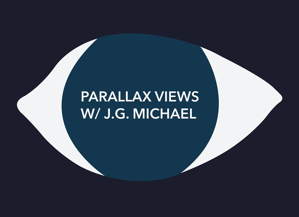 Parallax Views w/ J.G. Michael