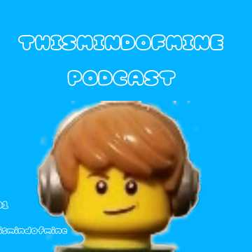 Thismindofmine LEGO Podcasts