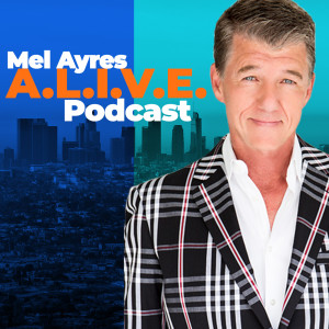 Mel Ayres A.L.I.V.E. Podcast EPISODE 42: