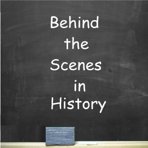 Behind The Scenes In History