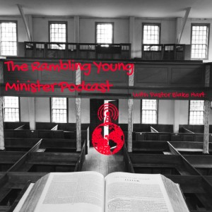 The Rambling Young Minister Podcast