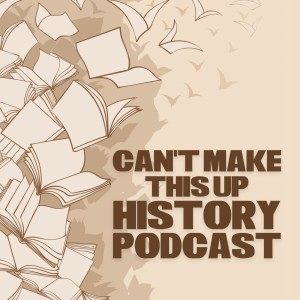 The Can't Make This Up History Podcast