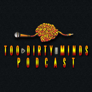 Too Dirty Minds Podcast