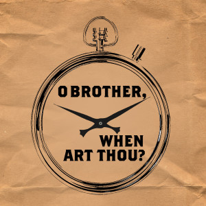 O Brother When Art Thou