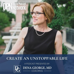 Create an Unstoppable Life by Dena George, MD
