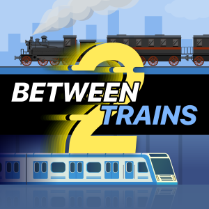 Between 2 Trains: A Podcast