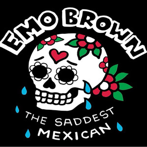 Emo Brown: The Saddest Mexican