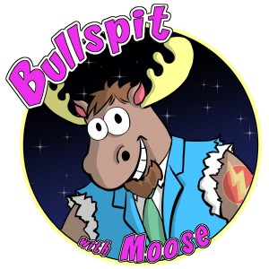 Just Bullspit with Moose