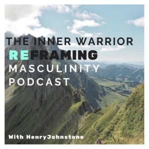 The Inner Warrior: Reframing Masculinity Podcast
