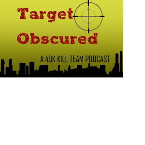 Target Obscured, a 40k Kill Team Podcast