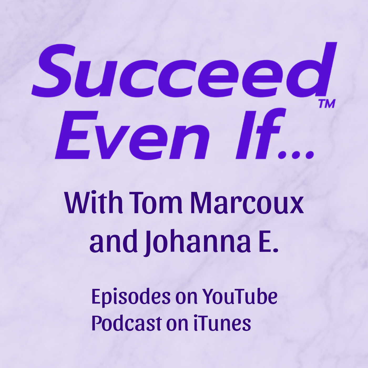 Succeed Even If - with Tom Marcoux and Johanna E.