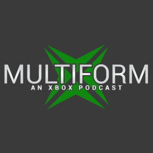 Multiform: An Xbox Podcast