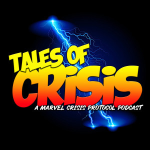 Tales of Crisis - Marvel Crisis Protocol Podcast
