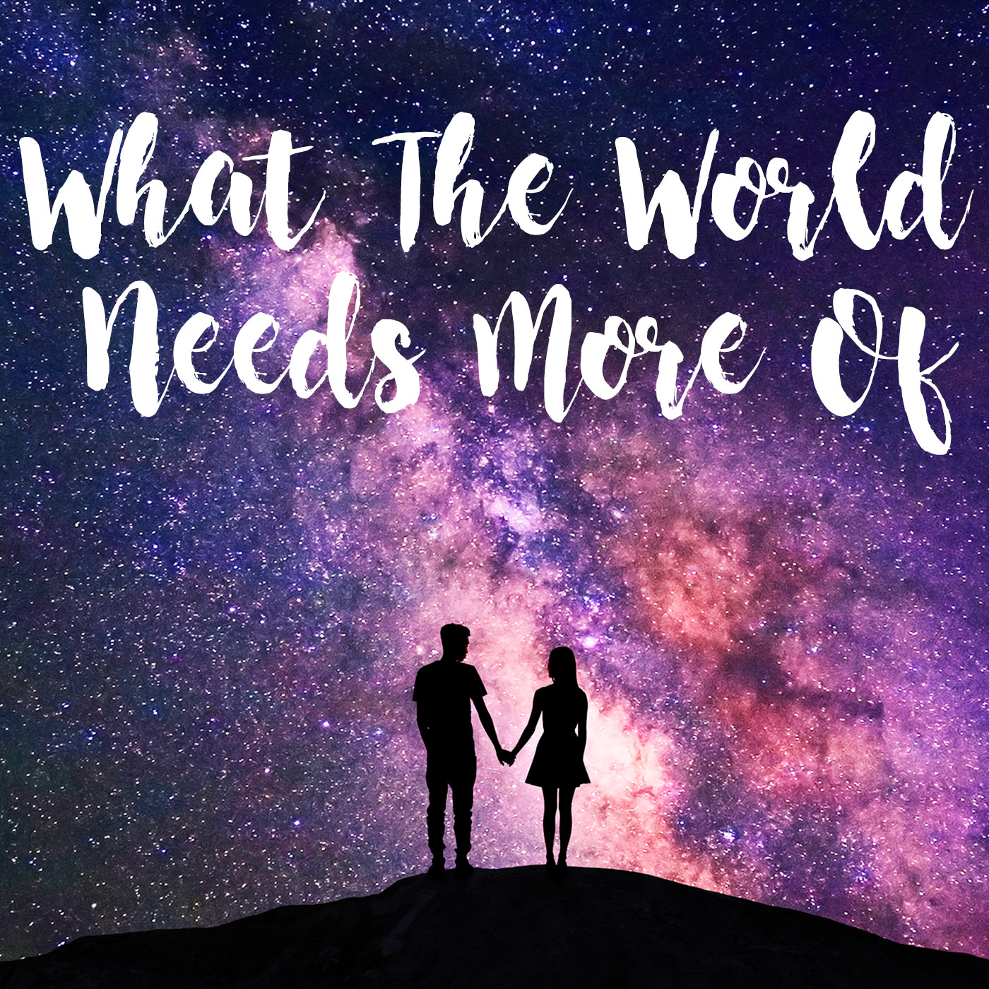 What The World Needs More Of... Podcast