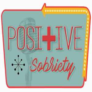 Positive Sobriety Podcast